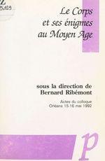 Le corps et ses énigmes au Moyen Âge  - Bernard Ribemont