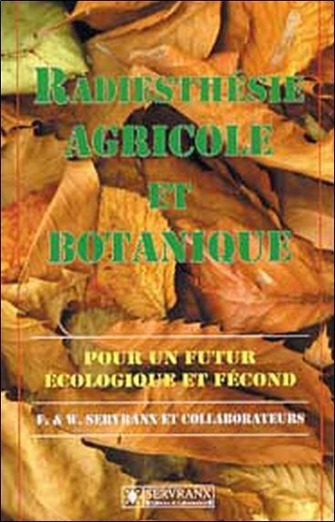 Radiesthesie Agricole Et Botanique ; Pour Un Futur Ecologique Et Fecond