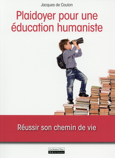 Pour une éducation humaniste ; réussir son chemin de vie