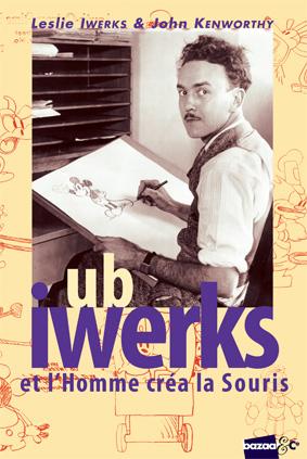 Ub Iwerks ; et l'homme créa la souris