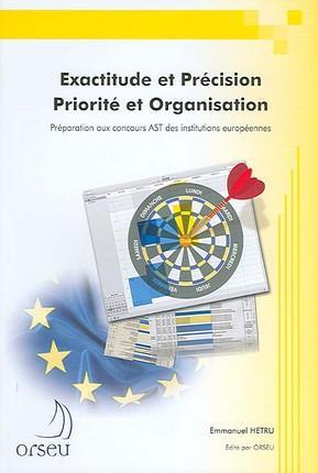 Exactitude et précision, priorité et organisation ; préparation aux concours européens AST