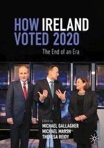 How Ireland Voted 2020  - Michael Gallagher - Theresa Reidy - Michael Marsh