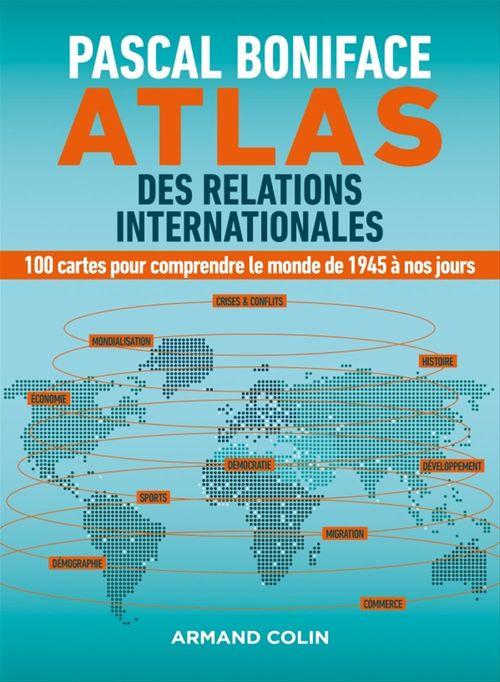 Atlas des relations internationales ; 130 cartes pour comprendre notre monde