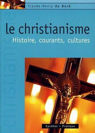 Le christianisme ; histoire, courants, cultures