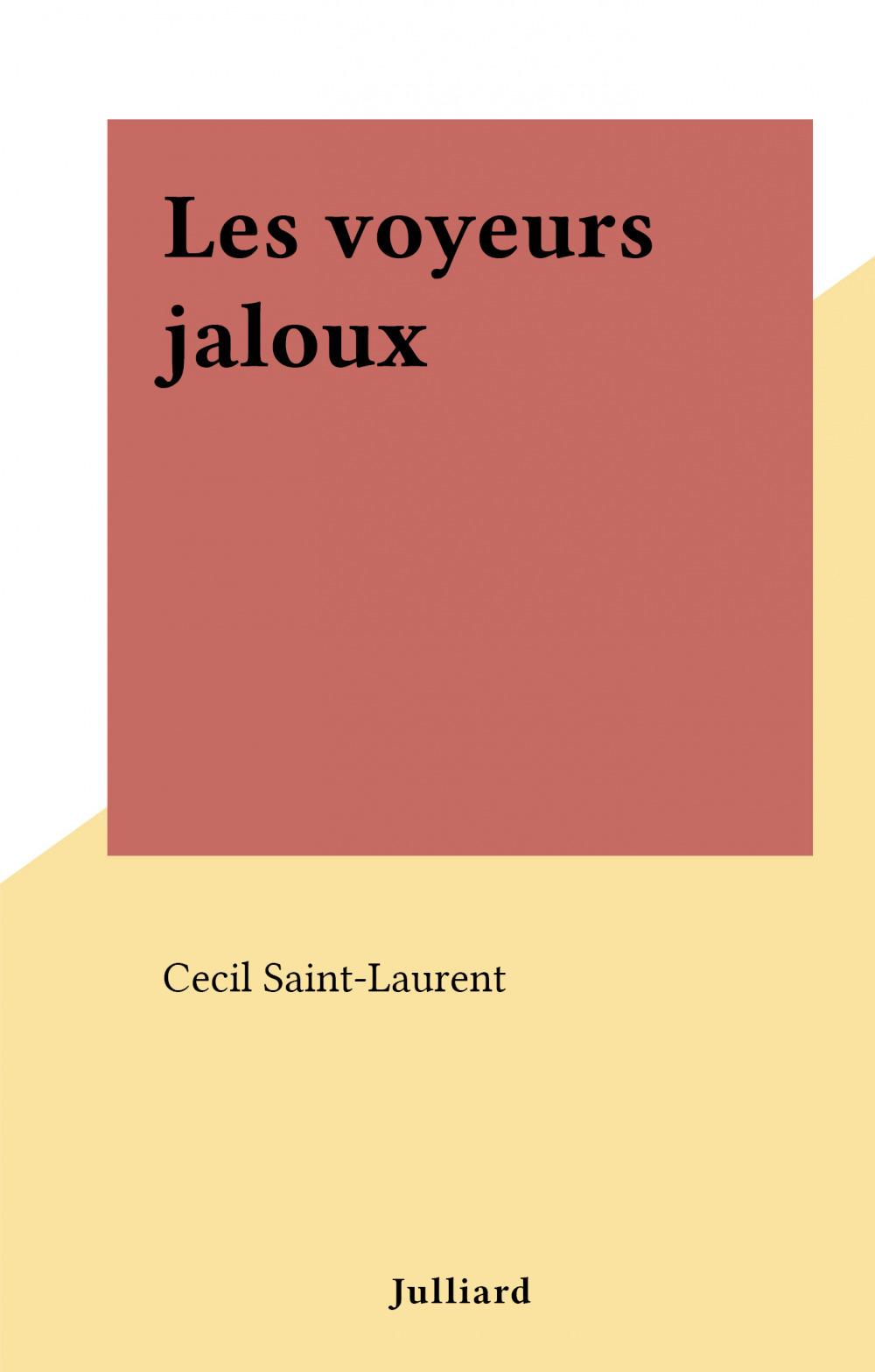Les voyeurs jaloux  - Cecil Saint-Laurent