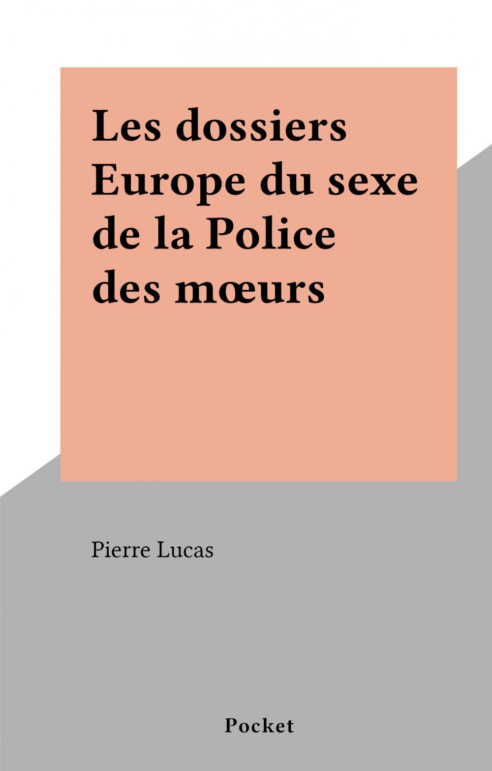 Les dossiers Europe du sexe de la Police des moeurs