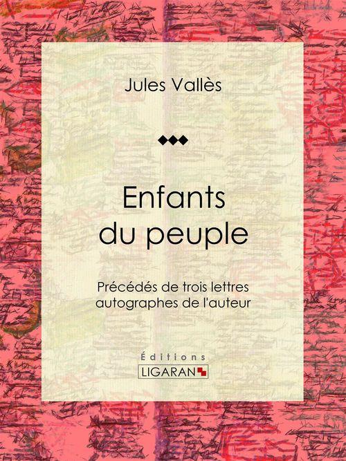 Vente EBooks : Enfants du peuple  - Jules Vallès  - Ligaran