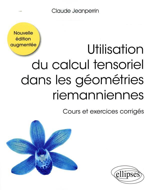 Utilisation du calcul tensoriel dans les géométries riemanniennes ; cours et exercices corrigés (2e édition)