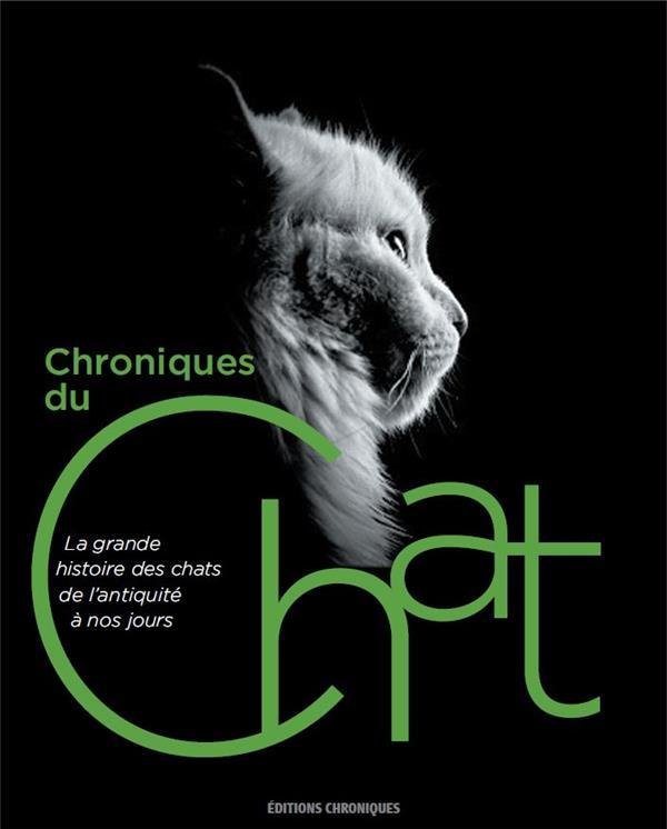 Chroniques du chat ; la grande histoire des chats de l'Antiquité à nos jours