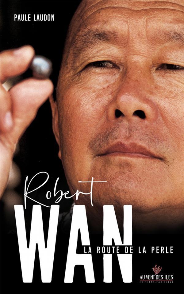 Robert Wan ; la route de la perle
