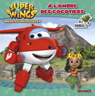 Super Wings, paré au décollage ! ; à l'ombre des cocotiers ; à Hawaï !