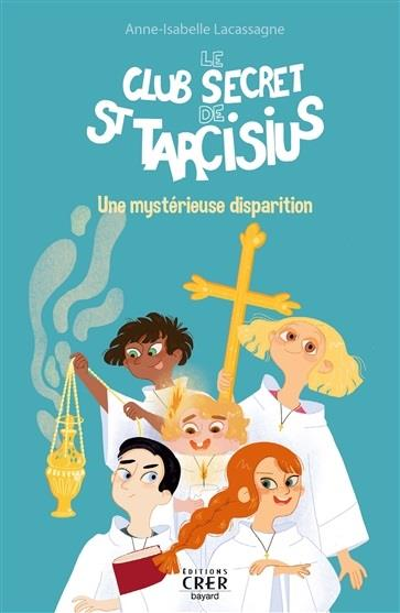 LE CLUB SECRET DE SAINT TARCISIUS - ED.CRER-BAYARD