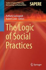 The Logic of Social Practices  - Robert Lowe - Raffaela Giovagnoli