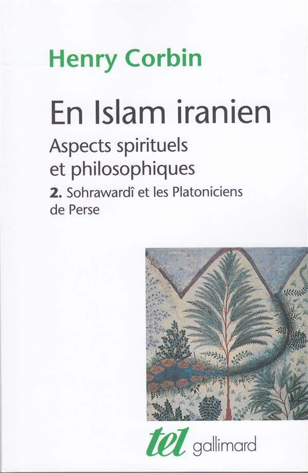 en Islam iranien t.2 ; aspects spirituels et philosophiques ; Sohrawardî et les Platoniciens de Perse