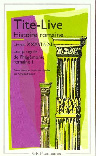 Histoire romaine ; livres XXXVI à XL ; les progrès de l'hégémonie romaine t.1
