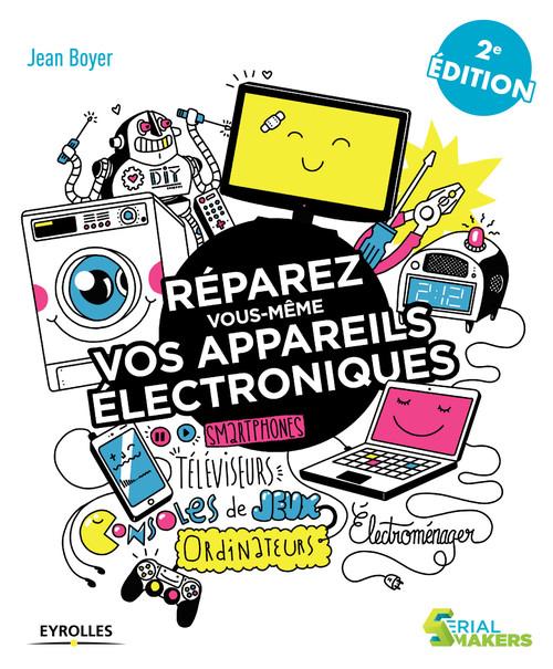 Réparez vous-même vos appareils électroniques ; téléviseurs, ordinateurs, consoles de jeux (2e édition)