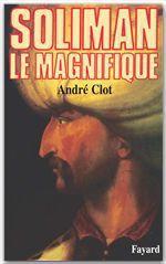 Soliman le Magnifique  - Andre Clot