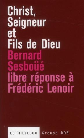 Christ, seigneur et fils de Dieu ; libre réponse à Frédéric Lenoir