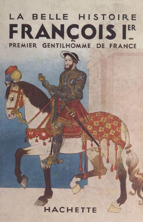 François Ier, premier gentilhomme de France  - Ernest Laut  - Charles Quinel