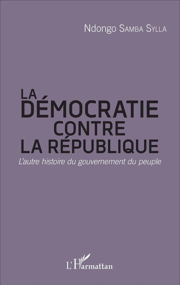Démocratie contre la République ; l'autre histoire du gouvernement du peuple
