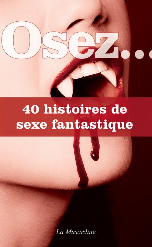 Osez 40 histoires de sexe fantastique