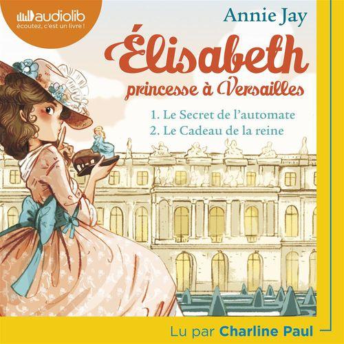 Elisabeth, princesse à Versailles ; t.1 ; le secret de l'automate ; t.2 ; le cadeau de la reine