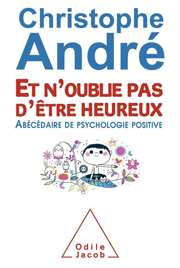 Et n'oublie pas d'être heureux ; abécédaire de psychologie positive