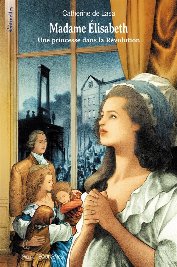 Madame Elisabeth ; une princesse dans la Révolution