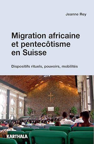 migration africaine et pentecôtisme en Suisse ; dispositifs rituels, pouvoirs, mobilités