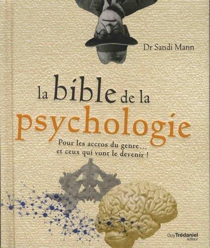 La bible de la psychologie ; pour les accrocs du genre...et ceux qui vont le devenir !