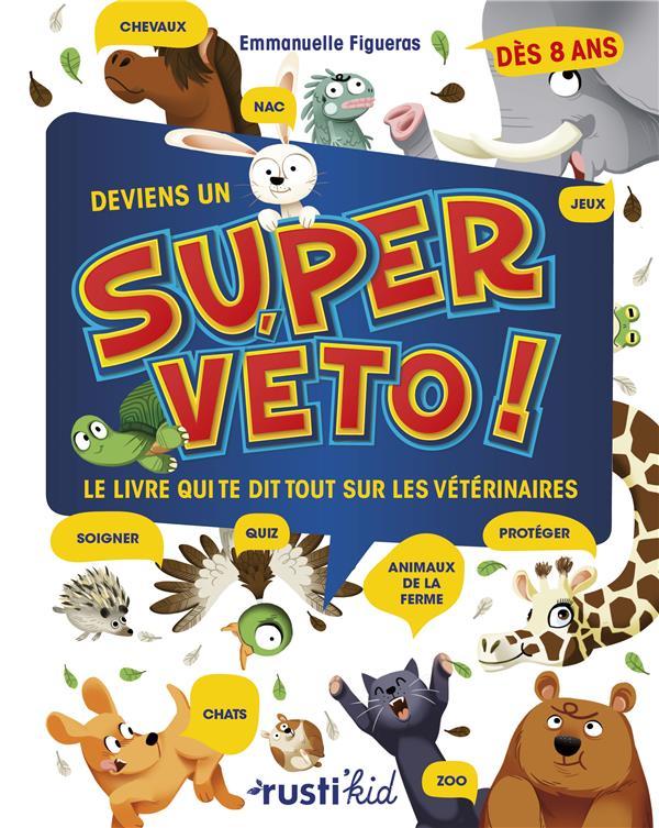 Deviens un super véto ! le livre qui te dit tout sur les vétérinaires