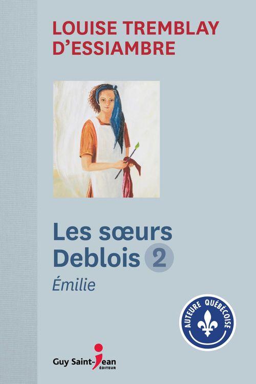 Vente Livre Numérique : Les soeurs Deblois, tome 2  - Louise Tremblay d'Essiambre