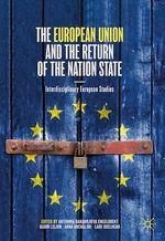 The European Union and the Return of the Nation State  - Karin Leijon - Lars Oxelheim - Anna Michalski - Antonina Bakardjieva Engelbrekt