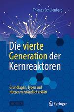 Die vierte Generation der Kernreaktoren  - Thomas Schulenberg