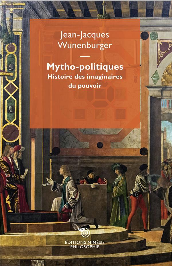 Mytho-politiques ; histoire des imaginaires du pouvoir