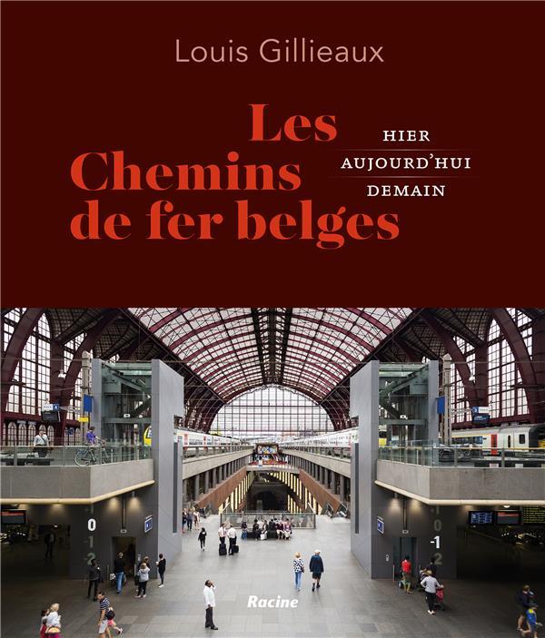 Les chemins de fer belges ; hier, aujourd'hui, demain