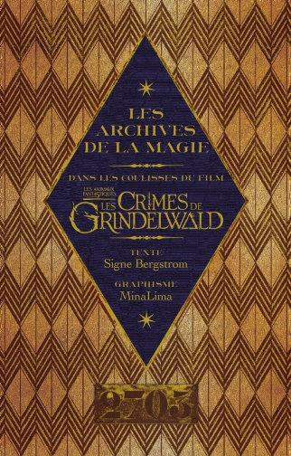 Les animaux fantastiques ; les archives de la magie ; les crimes de Grindelwald