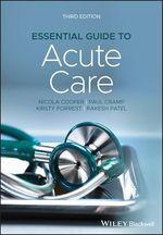 Essential Guide to Acute Care  - Nicola Cooper - Kirsty Forrest - Paul Cramp - Rakesh Patel