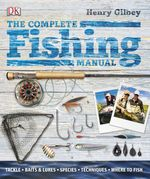 The Complete Fishing Manual  - Henry Gilbey