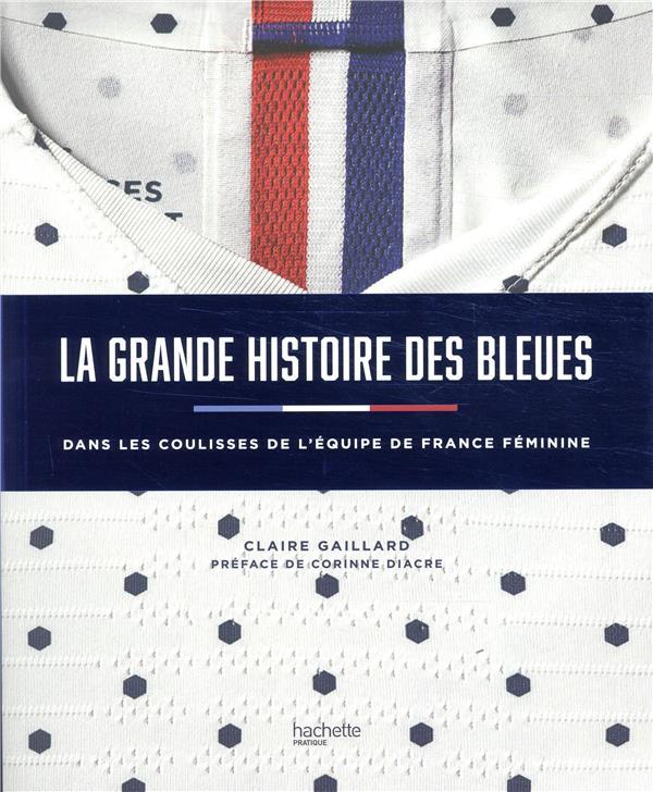 La grande histoire des bleues ; l'histoire du foot au féminin