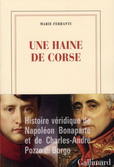 Une haine de corse; histoire véridique de Napoléon Bonaparte et
