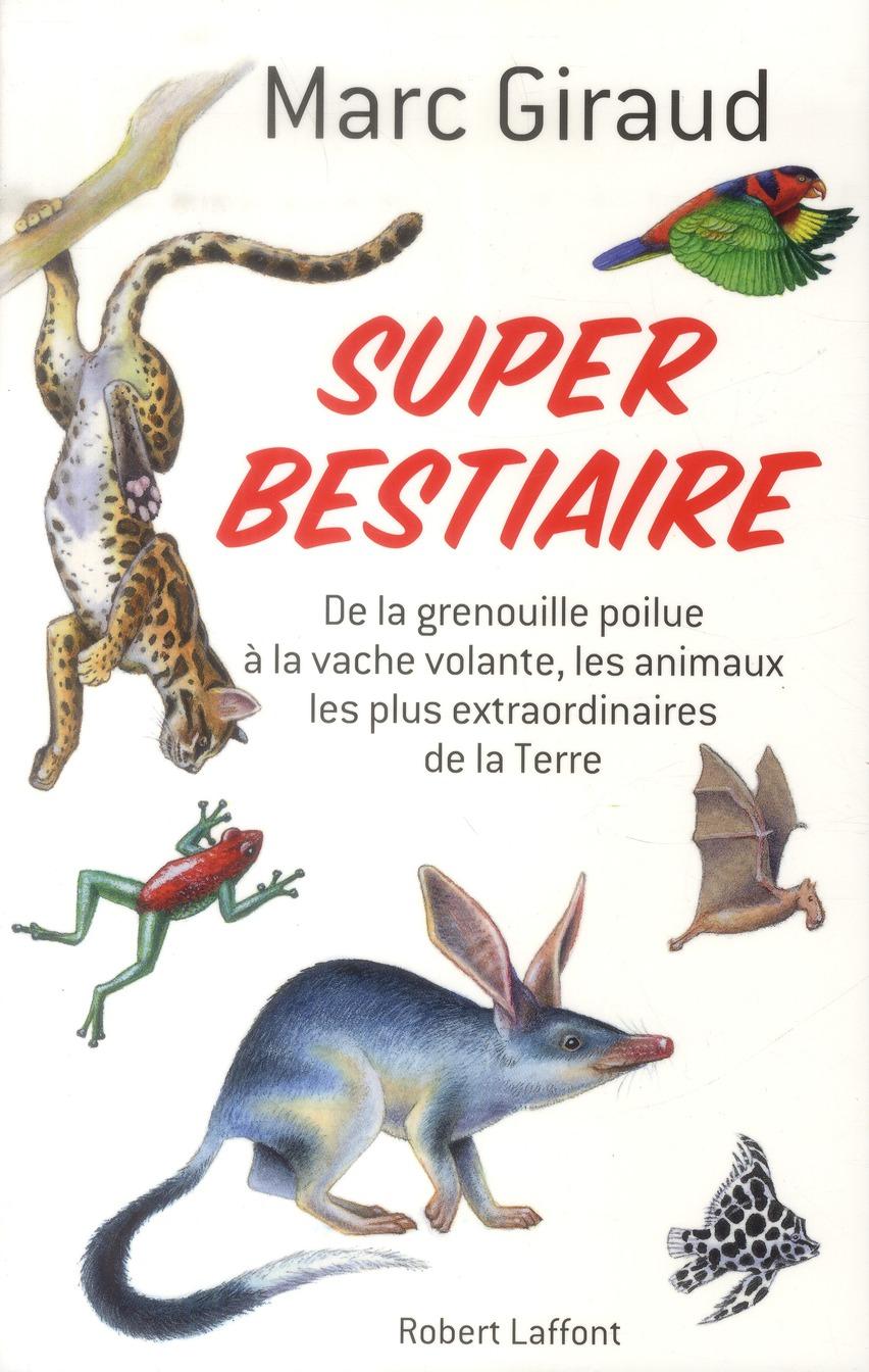Super bestiaire ; les animaux les plus extraordinaires de la terre