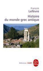 Histoire du monde grec antique  - Lefevre-F - François Lefèvre