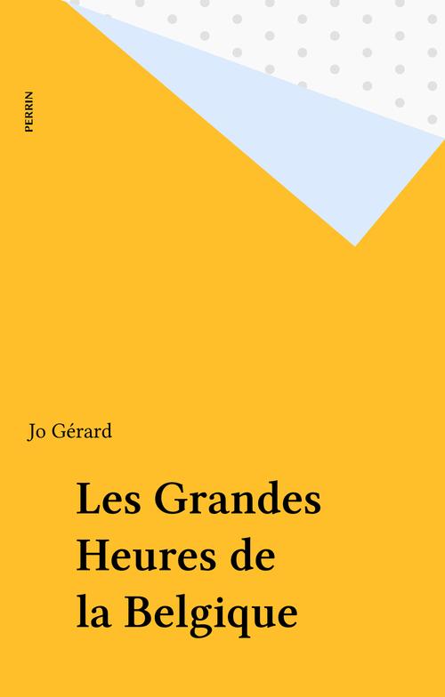 Les Grandes Heures de la Belgique  - Jo Gérard
