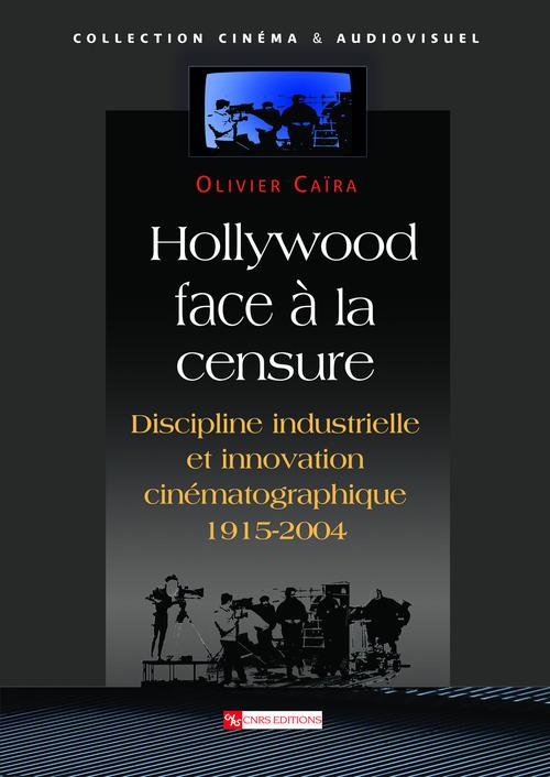 Hollywood face a la censure ; discipline et innovation cinematographique - 1915-2004