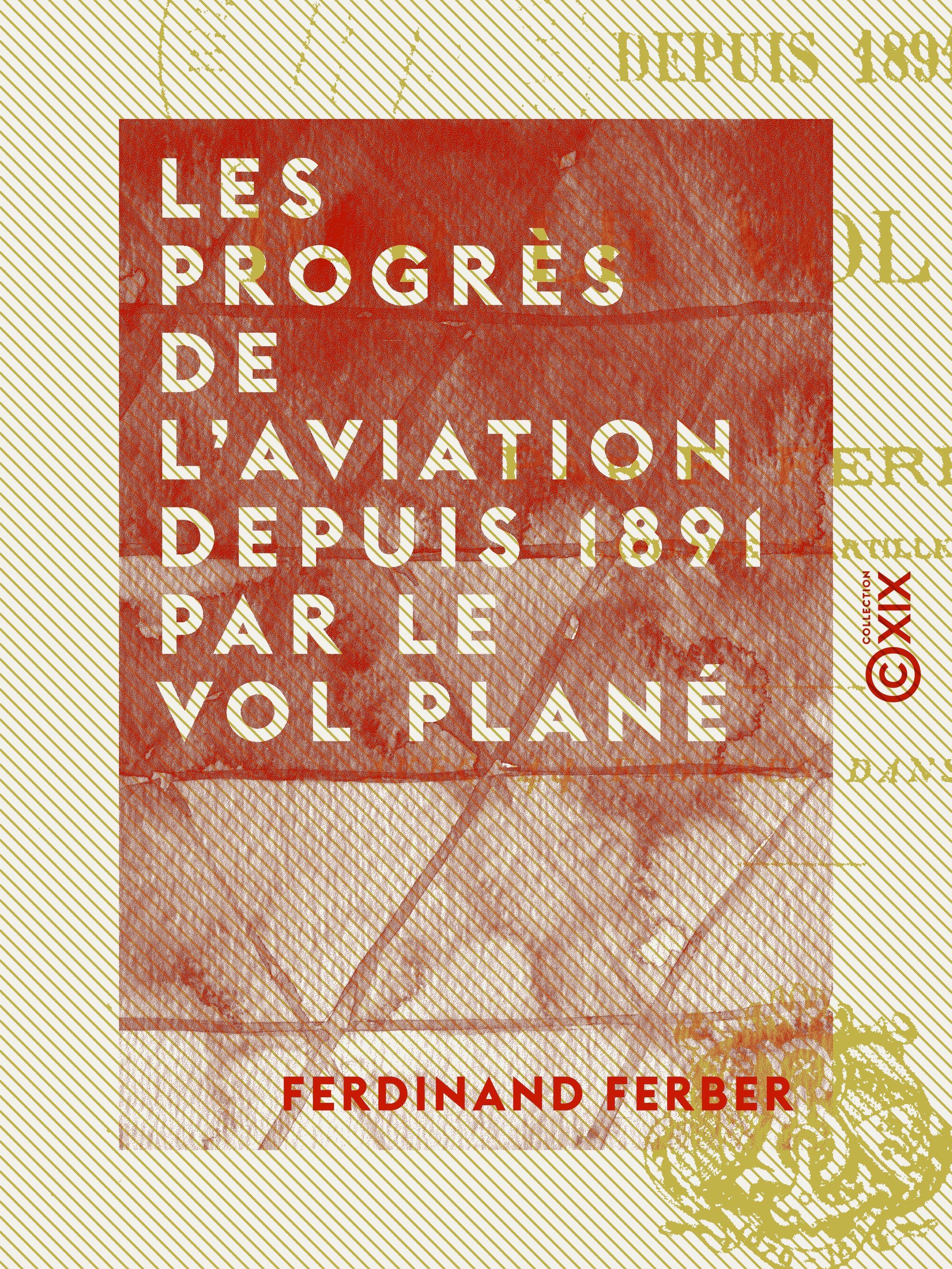 Les Progrès de l'aviation depuis 1891 par le vol plané