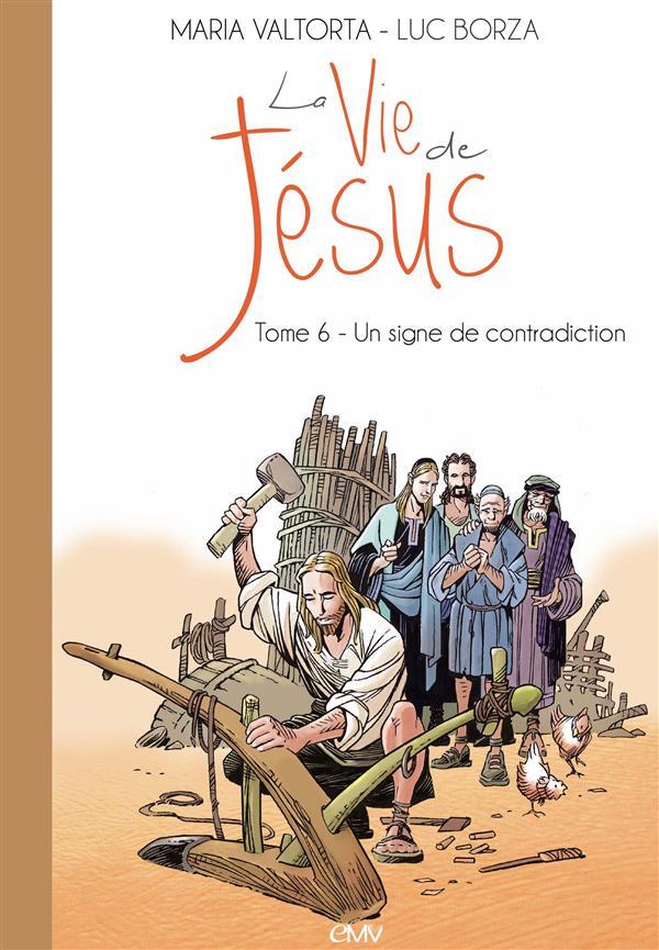 La vie de Jésus T.6 ; un signe de contradiction