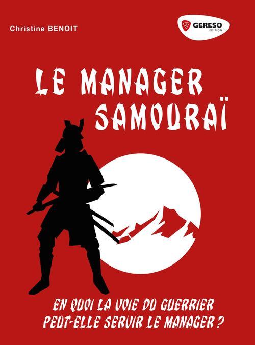Le manager samourai ; en quoi la voie du guerrier peut-elle servir le manager ?
