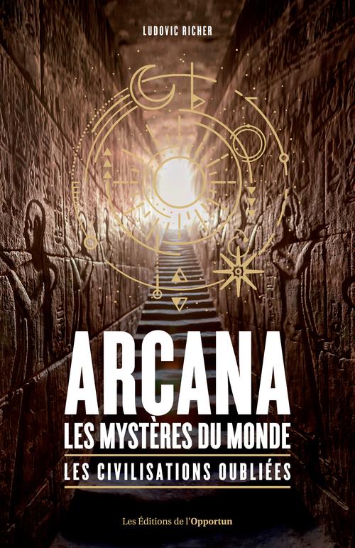 Arcana : les mystères du monde - Les civilisations oubliées  - Ludovic Richer