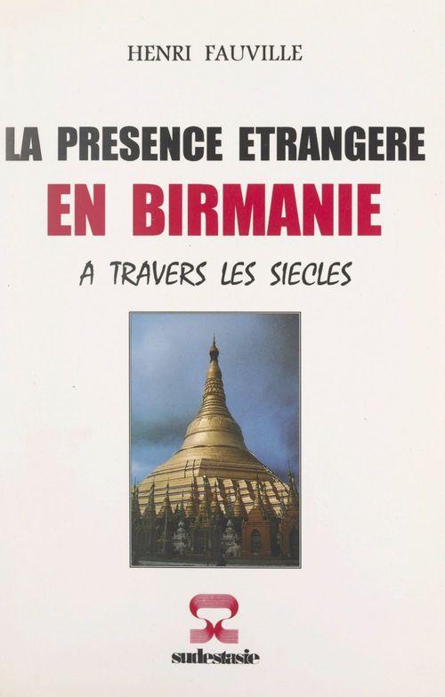 La présence étrangère en Birmanie  - Henri Fauville